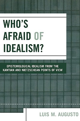 Who's Afraid of Idealism? - Augusto, Luis M