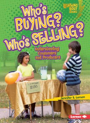 Who's Buying? Who's Selling?: Understanding Consumers and Producers - Larson, Jennifer S