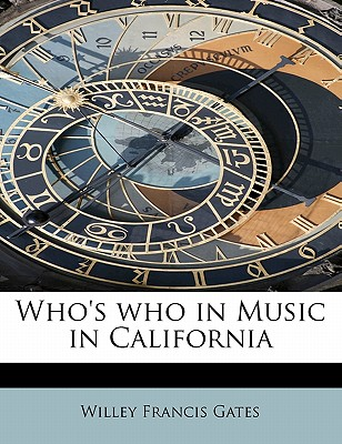 Who's Who in Music in California - Gates, Willey Francis