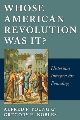 Whose American Revolution Was It?: Historians Interpret the Founding - Young, Alfred Fabian, and Nobles, Gregory H