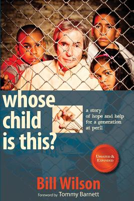 Whose Child Is This?: A Story of Hope and Help for a Generation at Peril - Wilson, Bill