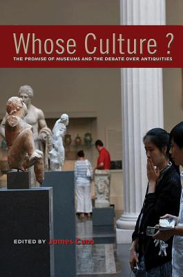 Whose Culture?: The Promise of Museums and the Debate Over Antiquities - Cuno, James (Editor)