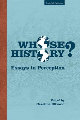 Whose History? Essays in Perception - Ellwood, Caroline (Editor)