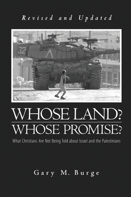 Whose Land? Whose Promise?: What Christians Are Not Being Told about Israel and the Palestinians - Burge, Gary M, Ph.D.