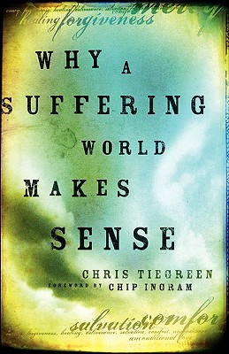 Why a Suffering World Makes Sense - Tiegreen, Chris