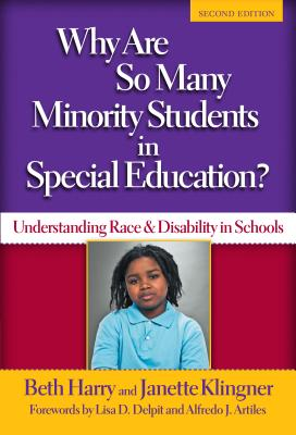 Why Are So Many Minority Students in Special Education?: Understanding Race and Disability in Schools - Harry, Beth, and Klingner, Janette, and Klingner, Donald
