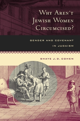 Why Aren't Jewish Women Circumcised?: Gender and Covenant in Judaism - Cohen, Shaye J D