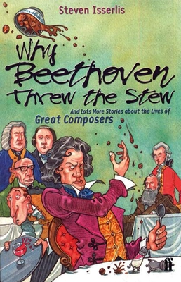 Why Beethoven Threw the Stew - Isserlis, Steven
