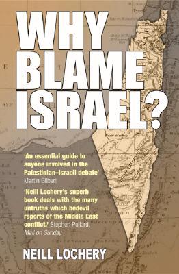 Why Blame Israel - Lochery, Neill