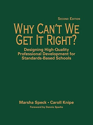 Why Can't We Get It Right?: Designing High-Quality Professional Development for Standards-Based Schools - Speck, Marsha, Dr. (Editor), and Knipe, Caroll O, Dr. (Editor)