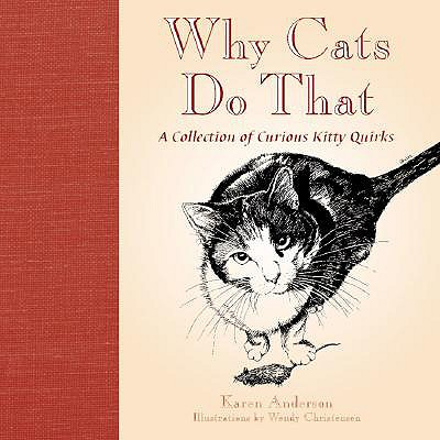 Why Cats Do That: A Collection of Curious Kitty Quirks - Anderson, Karen
