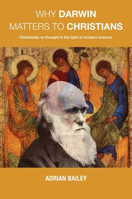Why Darwin Matters to Christians - Bailey, Adrian