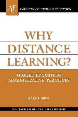 Why Distance Learning?: Higher Education Administrative Practices - Berg, Gary A, PH.D.
