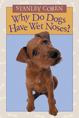 Why Do Dogs Have Wet Noses? - Coren, Stanley