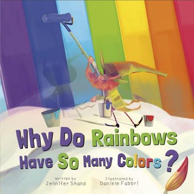 Why Do Rainbows Have So Many Colors? - Shand, Jennifer