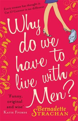 Why Do We Have To Live With Men? - Strachan, Bernadette