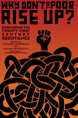 Why Don't the Poor Rise Up?: Organizing the Twenty-First Century Resistance - Nangwaya, Ajamu (Editor), and Truscello, Michael (Editor)