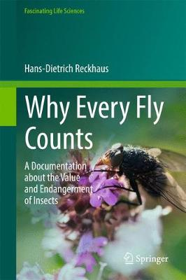 Why Every Fly Counts: A Documentation about the Value and Endangerment of Insects - Reckhaus, Hans-Dietrich