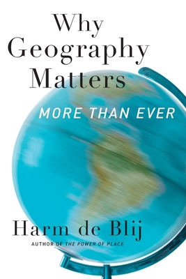 Why Geography Matters, More Than Ever - De Blij, Harm J.