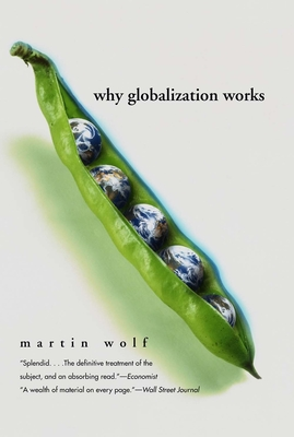 Why Globalization Works - Wolf, Martin, Professor