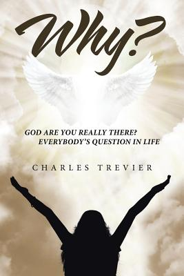 Why?: God Are You Really There? Everybody's Question in Life - Trevier, Charles