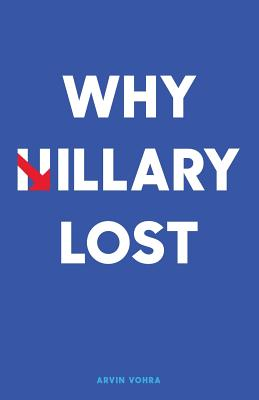 Why Hillary Lost - Vohra, MR Arvin