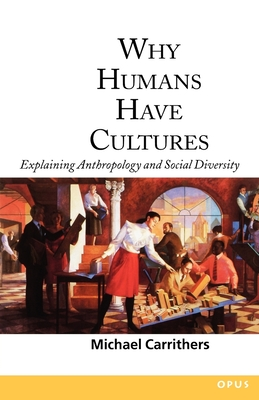 Why Humans Have Cultures: Explaining Anthropology and Social Diversity - Carrithers, Michael (Editor)