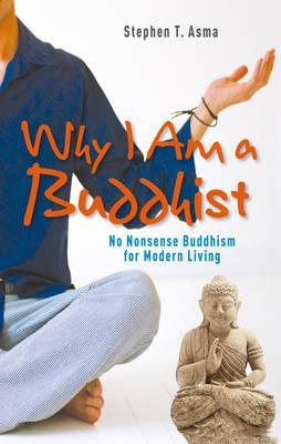 Why I Am a Buddhist - Asma, Stephen T.