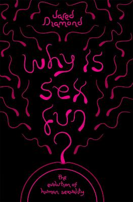 Why Is Sex Fun?: The Evolution of Human Sexuality - Diamond Jared (Professor of Physiology