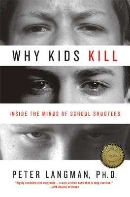 Why Kids Kill: Inside the Minds of School Shooters - Langman, Peter