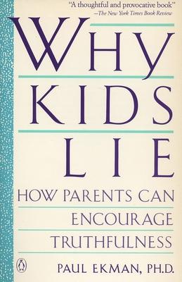Why Kids Lie: How Parents Can Encourage Truthfulness - Ekman, Paul