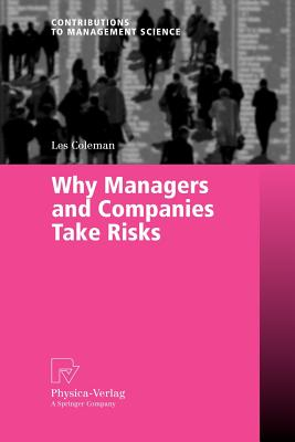 Why Managers and Companies Take Risks - Coleman, Les