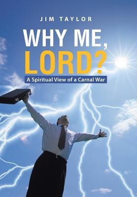 Why Me, Lord?: A Spiritual View of a Carnal War - Taylor, Jim, Dr.