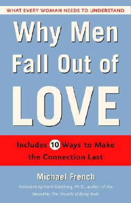 Why Men Fall Out of Love: What Every Woman Needs to Understand - French, Michael