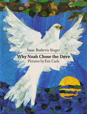 Why Noah Chose the Dove - Singer, Isaac Bashevis, and Shub, Elizabeth (Translated by)