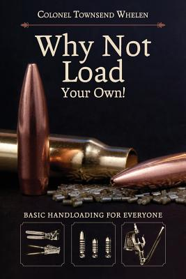Why Not Load Your Own - Whelen, Townsend, Colonel
