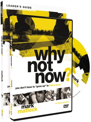 """Why Not Now? Leader's Guide with DVD: You Don't Have to """"grow Up"""" to Follow Jesus - Matlock, Mark"""