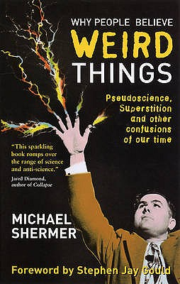 Why People Believe Weird Things: Pseudoscience, Superstition and Other Confusions of Our Time - Shermer, Michael, and Gould, Stephen Jay (Foreword by)