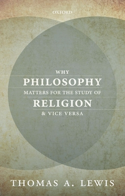 Why Philosophy Matters for the Study of Religion-and Vice Versa - Lewis, Thomas A.