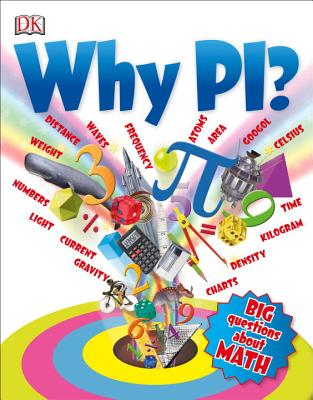 Why Pi? - DK Publishing, and Ball, Johnny