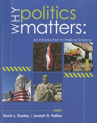 Why Politics Matters: An Introduction to Political Science - Dooley, Kevin L, and Patten, Joseph N
