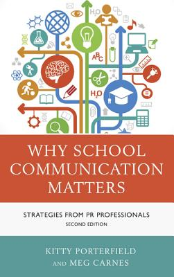 Why School Communication Matters: Strategies from PR Professionals - Porterfield, Kitty, and Carnes, Meg