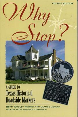 Why Stop?: A Guide to Texas Historical Roadside Markers - Dooley-Awbrey, Betty, and Awbrey, Betty Dooley, and Dooley, Claude