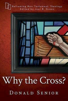 Why the Cross? - Green, Joel B (Editor), and Senior, Donald, C.P.