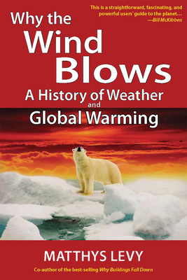 Why the Wind Blows: A History of Weather and Global Warming - Levy, Matthys