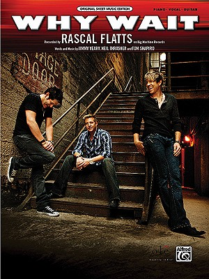 Why Wait: Piano/Vocal/Guitar, Sheet - Alfred Publishing, and Rascal Flatts, and Yeary, Jimmy (Composer)