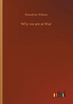 Why We Are at War - Wilson, Woodrow