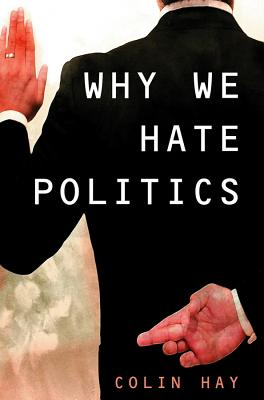Why We Hate Politics - Hay, Colin