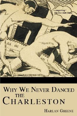 Why We Never Danced the Charleston - Greene, Harlan