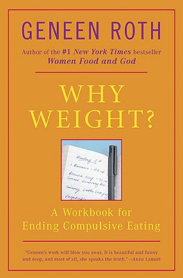 Why Weight?: A Workbook for Ending Compulsive Eating - Roth, Geneen